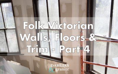 Walls, Floors and Trim – Part 4