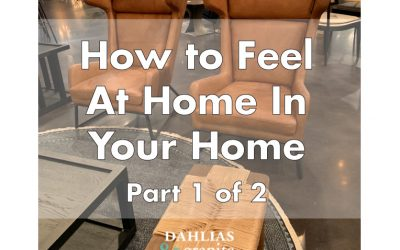 How to Feel at Home in Your Home – Part 1