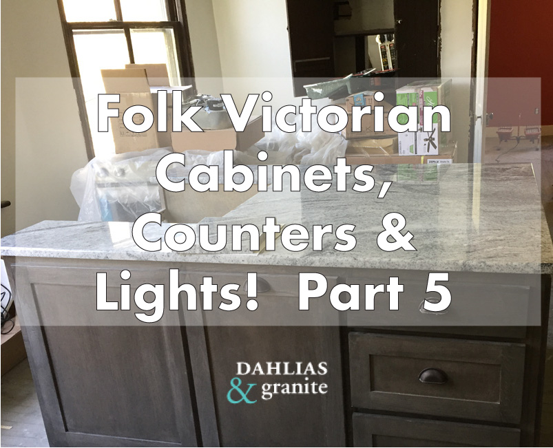 Cabinets, Counters and Lights! – Part 5