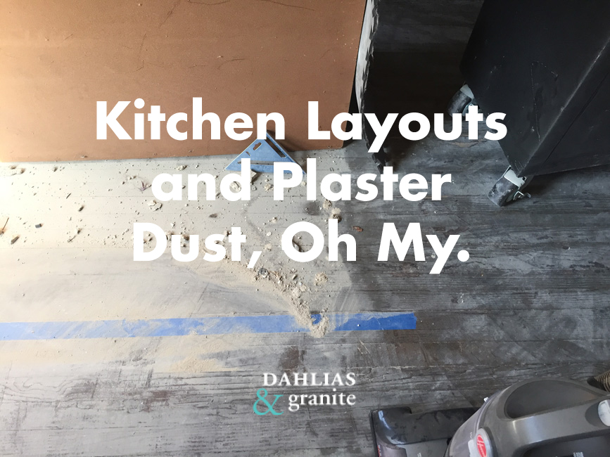 Kitchen Layouts and Plaster Dust, Oh My – Part 2
