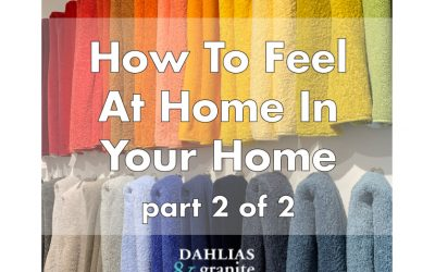 How to Feel At Home In Your Home – Part 2